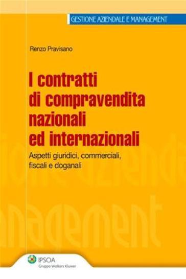 I contratti di compravendita nazionali ed internazionali. Aspetti giuridci, commerciali, fiscali e doganali