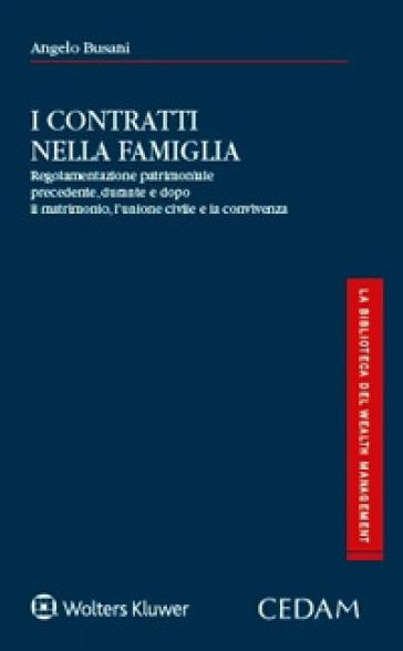 I contratti nella famiglia. Regolamentazione patrimoniale precedente, durante e dopo il matrimonio, l'unione civile e la convivenza - Angelo Busani |