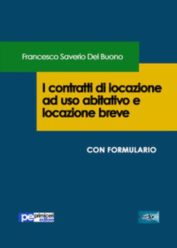 I contratti di locazione ad uso abitativo e locazione breve - Francesco Saverio Del Buono |