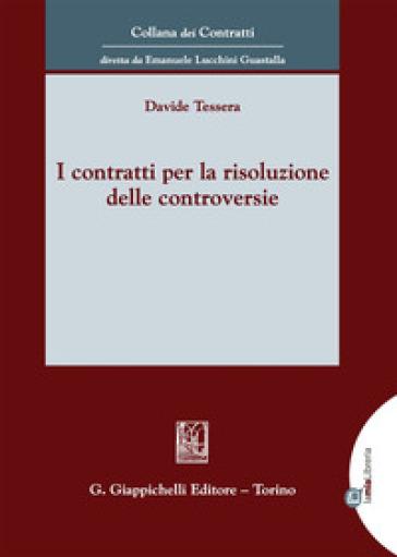 I contratti per la risoluzione delle controversie. Con Contenuto digitale per download e accesso on line - Davide Tessera |