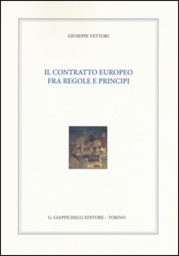 Il contratto europeo fra regole e principi - Giuseppe Vettori   Rochesterscifianimecon.com