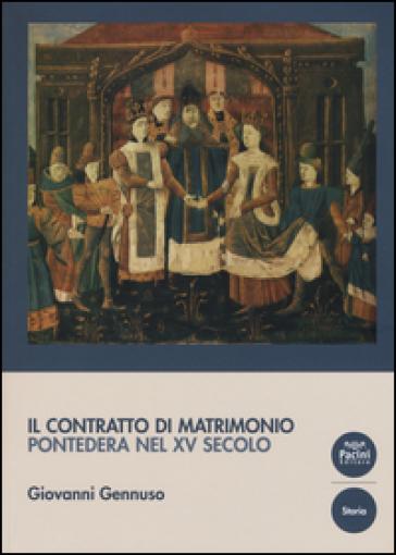 Il contratto di matrimonio. Pontedera nel XV secolo - Giovanni Gennuso  