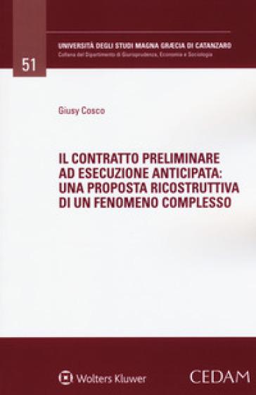 Il contratto preliminare ad esecuzione anticipata: una proposta risocstruttiva di un fenomeno complesso - Giusy Cosco | Rochesterscifianimecon.com