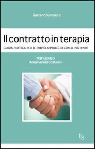 Il contratto in terapia. Guida pratica per il primo approccio con il paziente - Gaetano Buonaiuto | Rochesterscifianimecon.com