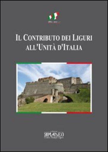 Il contributo dei liguri all'unità d'Italia. Atti del Convegno di Savona - G. Fedozzi  