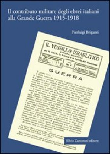 Il contributo militare degli ebrei italiani alla grande guerra (1915-1918) - Pierluigi Briganti |