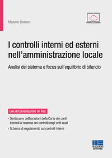 I controlli interni ed esterni nell'amministrazione locale. Analisi del sistema e focus sull'equilibrio di bilancio - Massimo Barbiero | Thecosgala.com