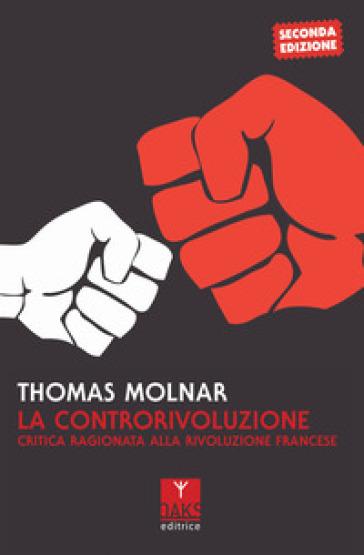 La controrivoluzione. Critica ragionata alla rivoluzione francese - Thomas Molnar pdf epub