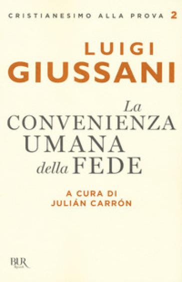 La convenienza umana della fede - Luigi Giussani | Ericsfund.org