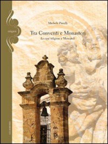 Tra conventi e monasteri. Le case religiose a Monopoli - Michele Pirrelli |