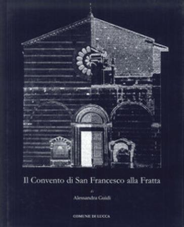 Il convento di San Francesco alla Fratta - Alessandra Guidi |