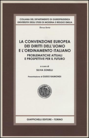 La convenzione europea dei diritti dell'uomo e l'ordinamento italiano. Problematiche attuali e prospettive per il futuro - S. Sonelli | Rochesterscifianimecon.com