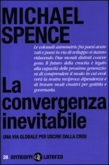 La convergenza inevitabile. Una via globale per uscire dalla crisi - Michael Spence pdf epub
