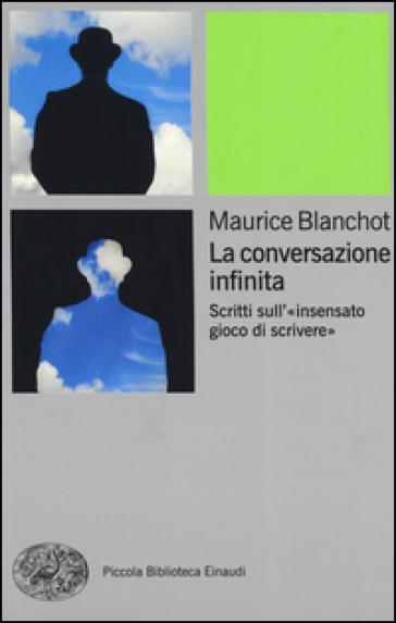 La conversazione infinita. Scritti sull'«insensato gioco di scrivere» - Maurice Blanchot | Ericsfund.org