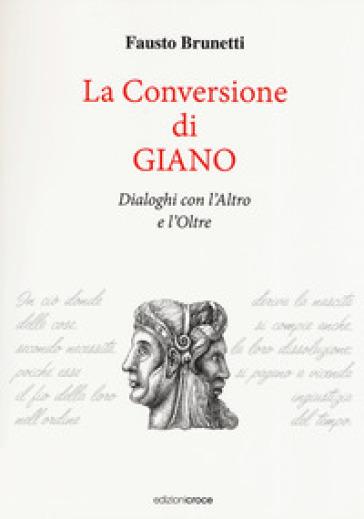La conversione di Giano. Dialoghi con l'altro e l'oltre - Fausto Brunetti |
