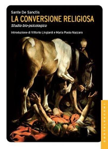La conversione religiosa. Studio bio-psicologico - Sante De Sanctis pdf epub