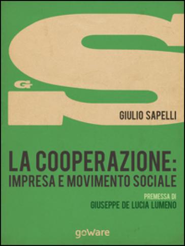 La cooperazione: impresa e movimento sociale - Giulio Sapelli |