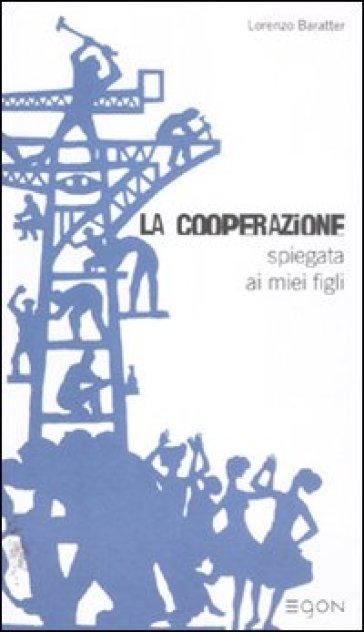 La cooperazione spiegata ai miei figli - Lorenzo Baratter | Rochesterscifianimecon.com