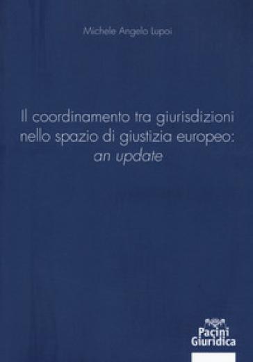 Il coordinamento tra giurisdizioni nello spazio di giustizia europeo: «an update» - Michele Angelo Lupoi |