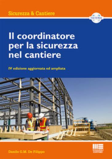 Il coordinatore per la sicurezza nel cantiere. Con CD-ROM - Danilo De Filippo | Jonathanterrington.com