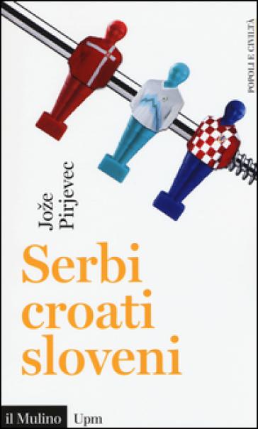 SERBI, CROATI, SLOVENI. STORIA DI TRE NA