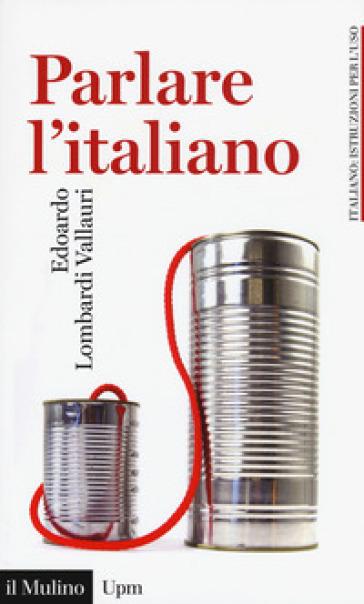 PARLARE L'ITALIANO. COME USARE MEGLIO LA
