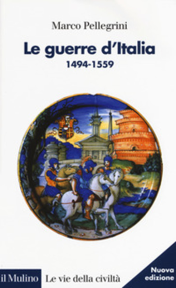 LE GUERRE D'ITALIA 1494-1559. NUOVA EDIZ