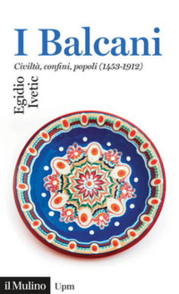 I BALCANI. CIVILTÀ CONFINI, POPOLI (1453
