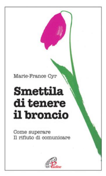 SMETTILA DI TENERE IL BRONCIO. COME SUPE