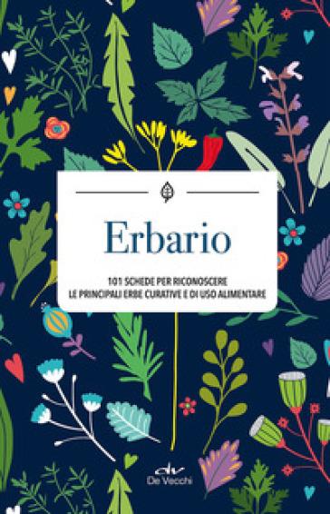 ERBARIO. 101 SCHEDE PER RICONOSCERE LE P