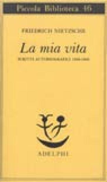 LA MIA VITA. SCRITTI AUTOBIOGRAFICI 1856