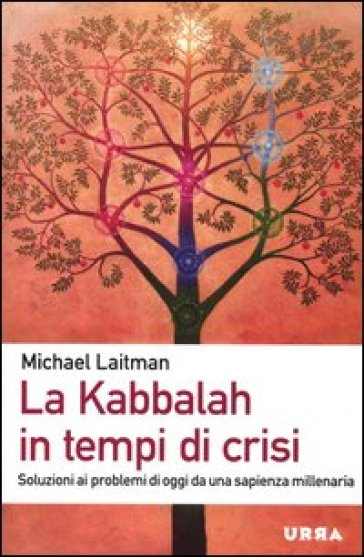 KABBALAH IN TEMPI DI CRISI. SOLUZIONI AI
