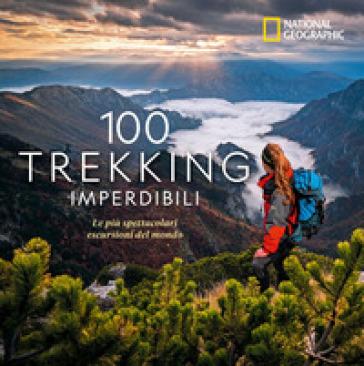 100 TREKKING IMPERDIBILI. LE PIÙ SPETTAC