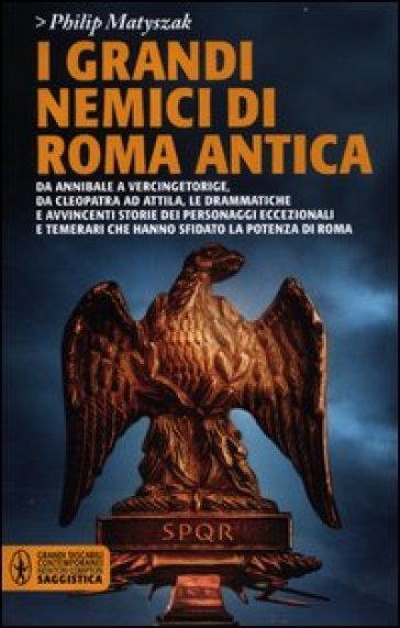 GRANDI NEMICI DI ROMA ANTICA (I)
