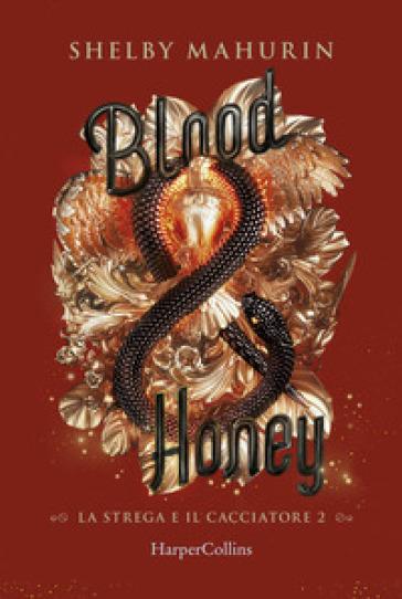 BLOOD & HONEY. LA STREGA E IL CACCIATORE