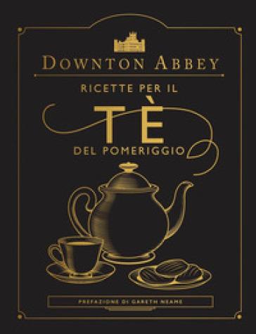 DOWNTON ABBEY. RICETTE PER IL TÈ DEL POM