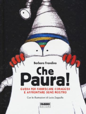 CHE PAURA! GUIDA PER FABBRICARE CORAGGIO