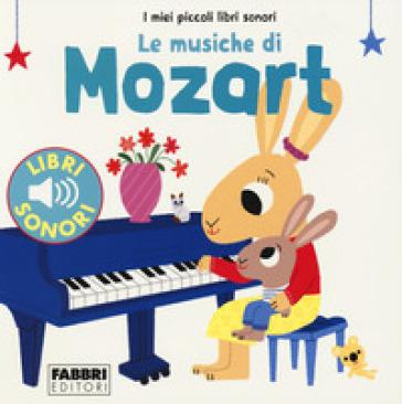 LE MUSICHE DI MOZART. I MIEI PICCOLI LIB