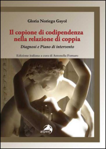 Il copione della codipendenza nella relazione di coppia. Diagnosi e piano di intervento - Gloria Noriega Gayol  