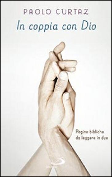 In coppia con Dio. Pagine bibliche da leggere in due - Paolo Curtaz |