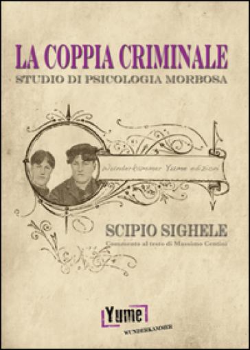 La coppia criminale. Studio di psicologia morbosa - Scipio Sighele | Rochesterscifianimecon.com