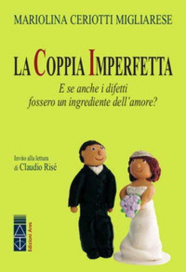 La coppia imperfetta. E se anche i difetti fossero un ingrediente dell'amore? - Mariolina Ceriotti Migliarese pdf epub