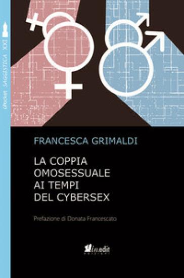 La coppia omosessuale ai tempi del cybersex - Francesca Grimaldi |