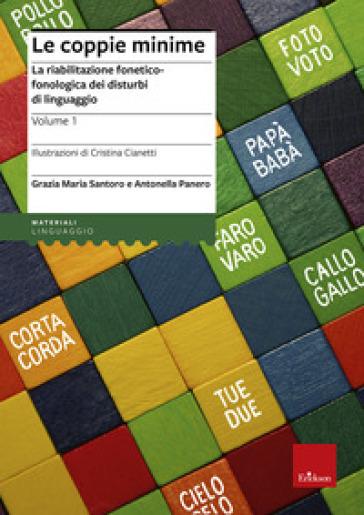 Le coppie minime. La riabilitazione fonetico-fonologia dei disturbi di linguaggio - Grazia Maria Santoro |