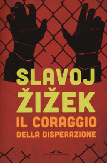 Il coraggio della disperazione. Cronache di un anno agito pericolosamente - Slavoj Zizek | Thecosgala.com