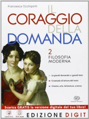 Il coraggio della domanda. Per le Scuole superiori. Con espansione online. 2: Filosofia moderna - Francesca Occhipinti |