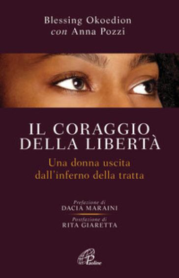 Il coraggio della libertà. Una donna uscita dell'inferno della tratta - Blessing Okoedion   Thecosgala.com