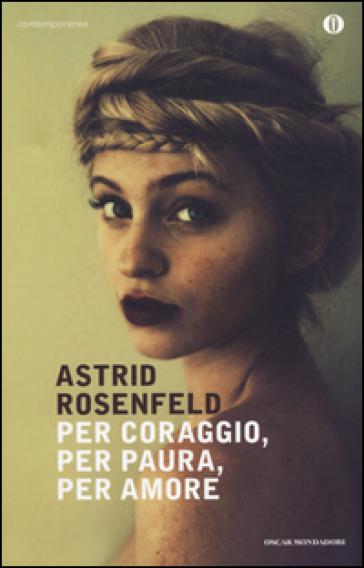 Per coraggio, per paura, per amore - Astrid Rosenfeld   Kritjur.org
