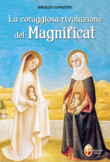 La coraggiosa rivoluzione del Magnificat - Angelo Comastri |