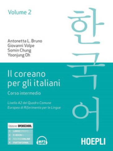 Il coreano per italiani. Corso intermedio. Livello A2 del quadro comune europeo di riferimento per le lingue. 2. - Antonetta Lucia Bruno |